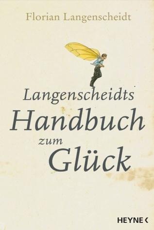 Langenscheidts Handbuch zum Glück by Florian Langenscheidt