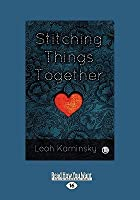 Stitching Things Together (Large Print 16pt)