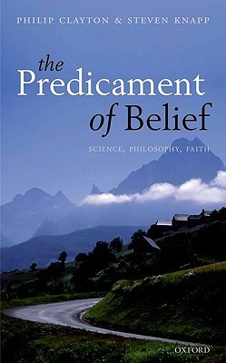 Predicament of Belief: Science, Philosophy, Faith
