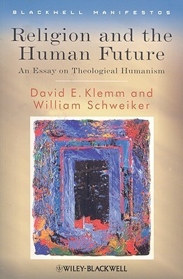 Religion and the Human Future An Essay on Theological Humanism