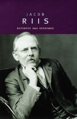 Jacob Riis  Reporter and Reformer (Oxford Portraits) (2005)