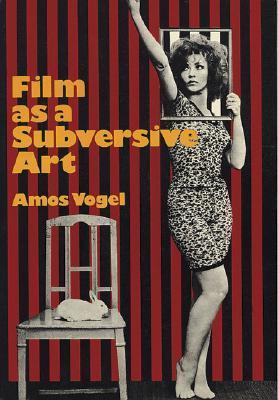 Film as a Subversive Art by Amos Vogel