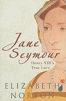 Jane Seymour: Henry VIII''s True Love