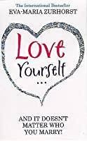 Love Yourself, and It Doesn't Matter Who You Marry. Eva-Maria Zurhorst