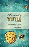 The Daily Writer: 366 Meditations To Cultivate A Productive And Meaningful Writing Life