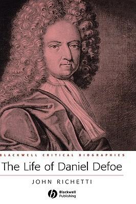 The Life of Daniel Defoe A Critical Biography