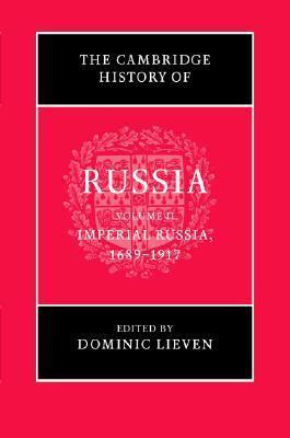 The Cambridge History of Russia, Vol 2: Imperial Russia, 1689-1917