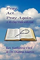 Pray. ACT. Pray Again. a 40-Day Walk with God