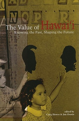 The Value of Hawai'i: Knowing the Past, Shaping the Future