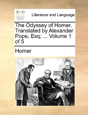 The Odyssey of Homer. Translated by Alexander Pope, Esq; ... Volume 1 of 5
