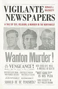 Vigilante Newspapers: Tales of Sex, Religion, and Murder in the Northwest