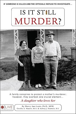 Is It Still Murder?: If Someone Is Killed and the Officials Refuse to Investigate...