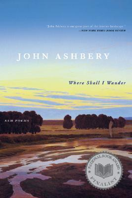 John Ashbery - Where Shall I Wander New Poems