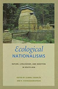 Ecological Nationalisms: Nature, Livelihoods, and Identities in South Asia