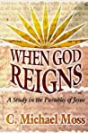 When God Reigns: A Study in the Parables of Jesus