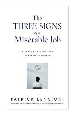 The Three Signs of a Miserable Job by Patrick Lencioni