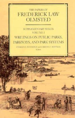 The Papers of Frederick Law Olmsted: Writings on Public Parks, Parkways, and Park Systems