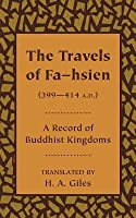 The Travels of Fa-Hsien (399 414 A.D.), or Record of the Buddhistic Kingdoms