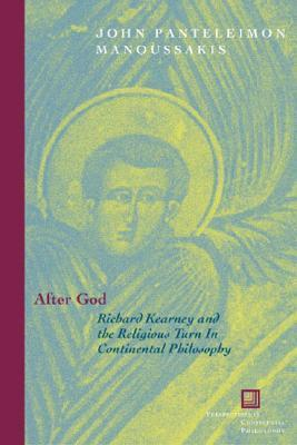 After God Richard Kearney and the Religious Turn in Continental Philosophy (Perspectives in Continental Philosophy)