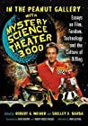 In the Peanut Gallery with Mystery Science Theater 3000: Essays on Film, Fandom, Technology and the Culture of Riffing