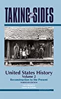 United States History, Volume 2: Taking Sides - Clashing Views in United States History, Volume 2: Reconstruction to the Present