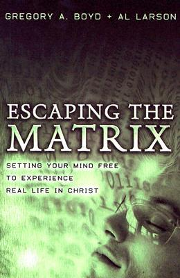 Escaping the Matrix by Gregory A. Boyd