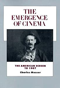 The Emergence of Cinema: The American Screen to 1907 (History of the American Cinema, #1)