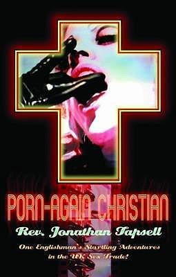 Porn-Again Christian: One Englishman's Startling Adventures in the UK Sex Trade!. Jonathan Tapsell