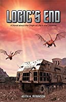 Logic's End: A Novel about the Origin of Life in the Universe