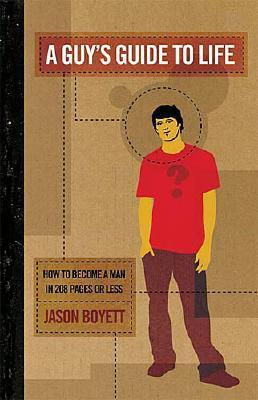 A Guy's Guide to Life by Jason Boyett