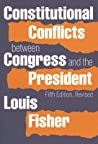 Constitutional Conflicts Between Congresss and the President