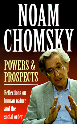 Chomsky, Noam - Powers and Prospects