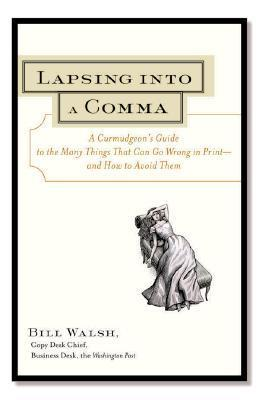 Lapsing-Into-a-Comma-A-Curmudgeon-s-Guide-to-the-Many-Things-That-Can-Go-Wrong-in-Print-and-How-to-Avoid-Them