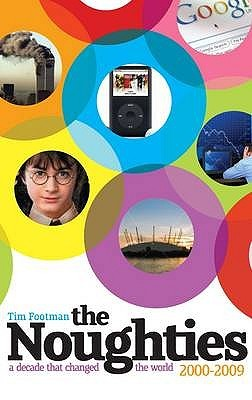 The Noughties 2000 2009: A Decade That Changed The World by Tim Footman