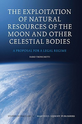 The Exploitation of Natural Resources of the Moon and Other Celestial Bodies: A Proposal for a Legal Regime