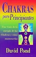 Chakras para principiantes: una guia para balancear la energia de sus chakras