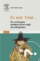 Es war 1mal ...: Die verborgene mathematische Logik des Alltäglichen