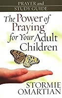 The Power of Praying? for Your Adult Children Prayer and Study Guide