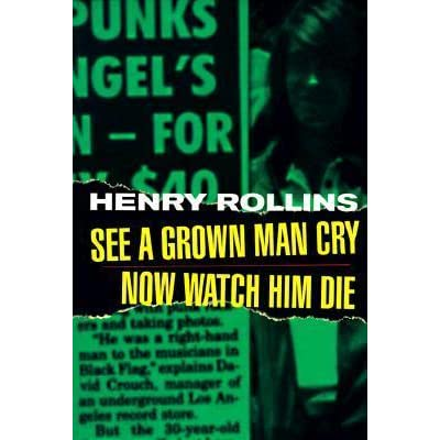 See A Grown Man Crynow Watch Him Die By Henry Rollins