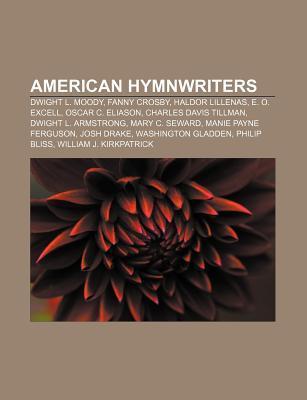 American Hymnwriters: Dwight L. Moody, Fanny Crosby, Haldor Lillenas, E. O. Excell, Oscar C. Eliason, Charles Davis Tillman