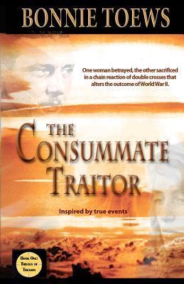 The Consummate Traitor by Bonnie Toews