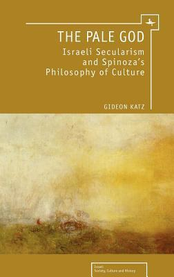 The Pale God-Israeli Secularism and Spinoza's Philosophy of Culture