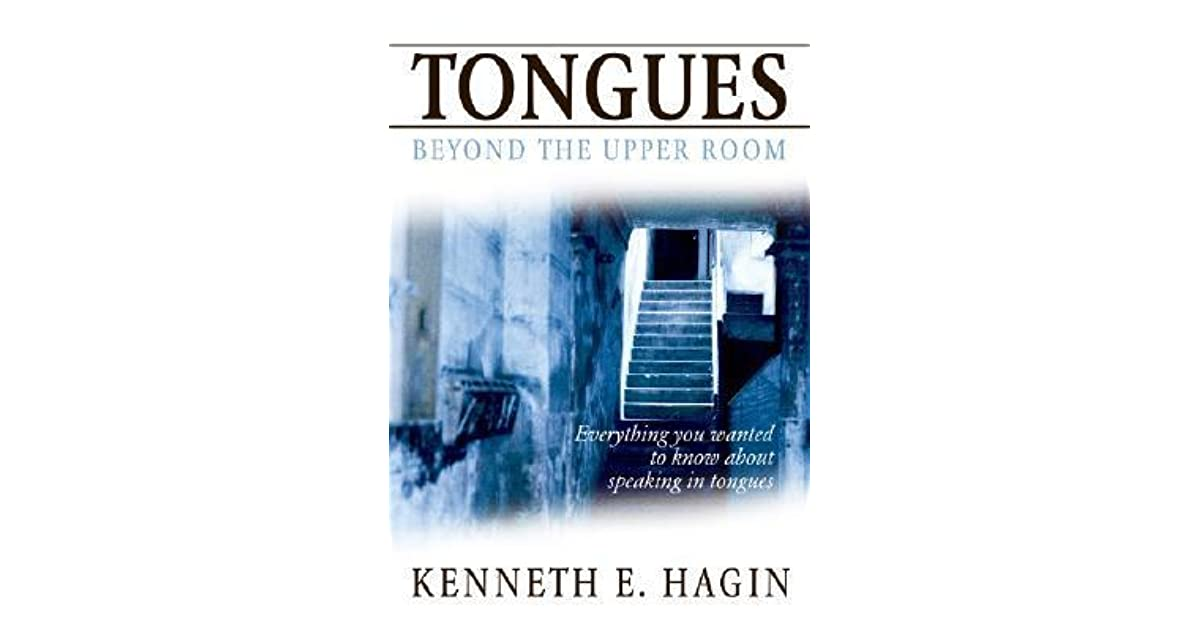 Tongues: Beyond the Upper Room by Kenneth E  Hagin