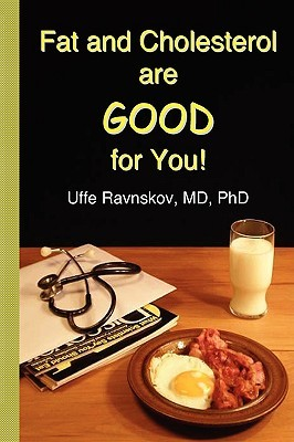 Fat and Cholesterol Are Good for You by Uffe Ravnskov