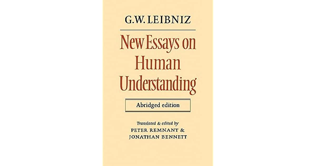new essays on human understanding leibniz Leibniz: new essays on human understanding 4 likes in this work, leibniz argues chapter by chapter with john locke's essay concerning human.
