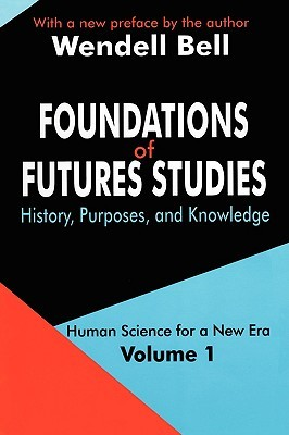 Foundations of Futures Studies: Volume 1: History, Purposes, and Knowledge