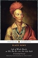 Life of Black Hawk, or Ma-ka-tai-me-she-kia-kiak: Dictated by Himself