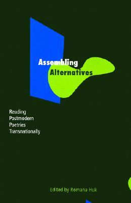 Assembling Alternatives: Reading Postmodern Poetries Transnationally
