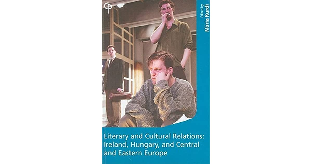 Literary and Cultural Relations between Ireland and Hungary and Central and Eastern Europe