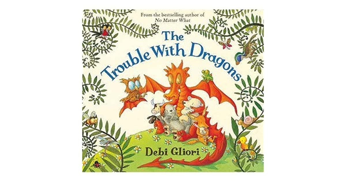 The Trouble With Dragons By Debi Gliori There's not a lot to say about this one. the trouble with dragons by debi gliori